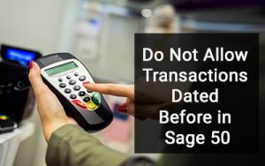 Do Not Allow Transactions Dated Before in Sage 50