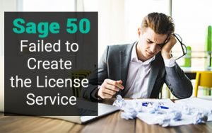 How to Fix Failed to Create the License Service in Sage 50
