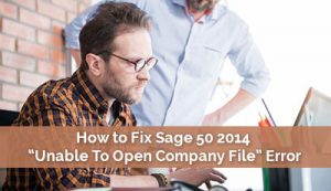 How to Fix Sage 50 Unable To Open Company File Error