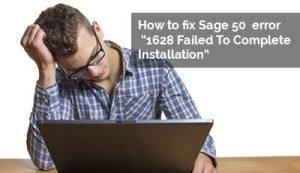 Sage 50 error 1628 Failed To Complete Installation width=