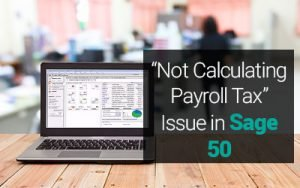 How to fix Not Calculating Payroll Tax Issue in Sage 50