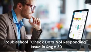 Troubleshoot Check Data Not Responding Issue in Sage 50