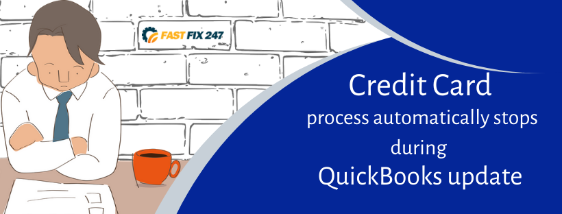 Credit Card process automatically stops during QuickBooks update