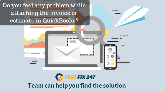 Do you feel any problem while attaching the invoice or estimate in QuickBooks