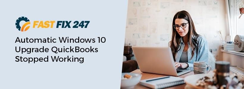 Automatic Windows 10 Upgrade QuickBooks Stopped Working