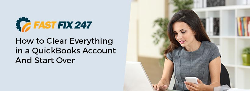 How to Clear Everything in a QuickBooks Account And Start Over