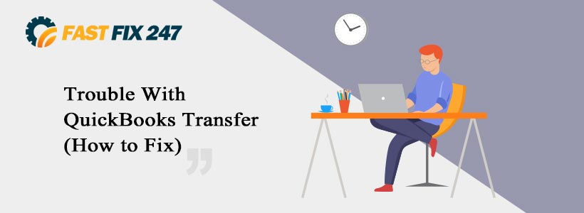 Trouble With QuickBooks Transfer (How to Fix)